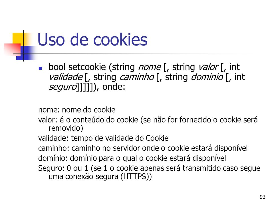 Uso de cookies bool setcookie (string nome [, string valor [, int validade [, string caminho [, string dominio [, int seguro]]]]]), onde: